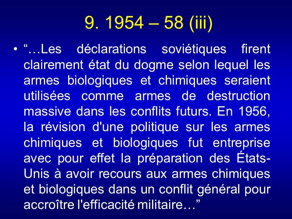 9. 1954 – 58 (iii) …Les déclarations soviétiques firent clairement état du dogme selon lequel les armes biologiques et chimiques seraient utilisées co
