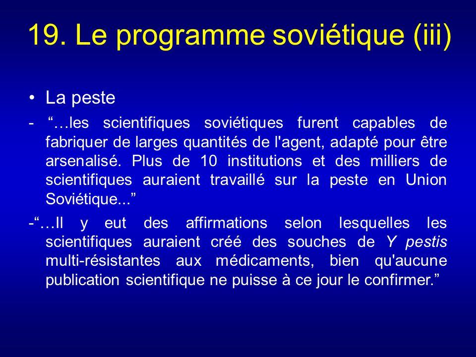 19. Le programme soviétique (iii) La peste - …les scientifiques soviétiques furent capables de fabriquer de larges quantités de l'agent, adapté pour ê