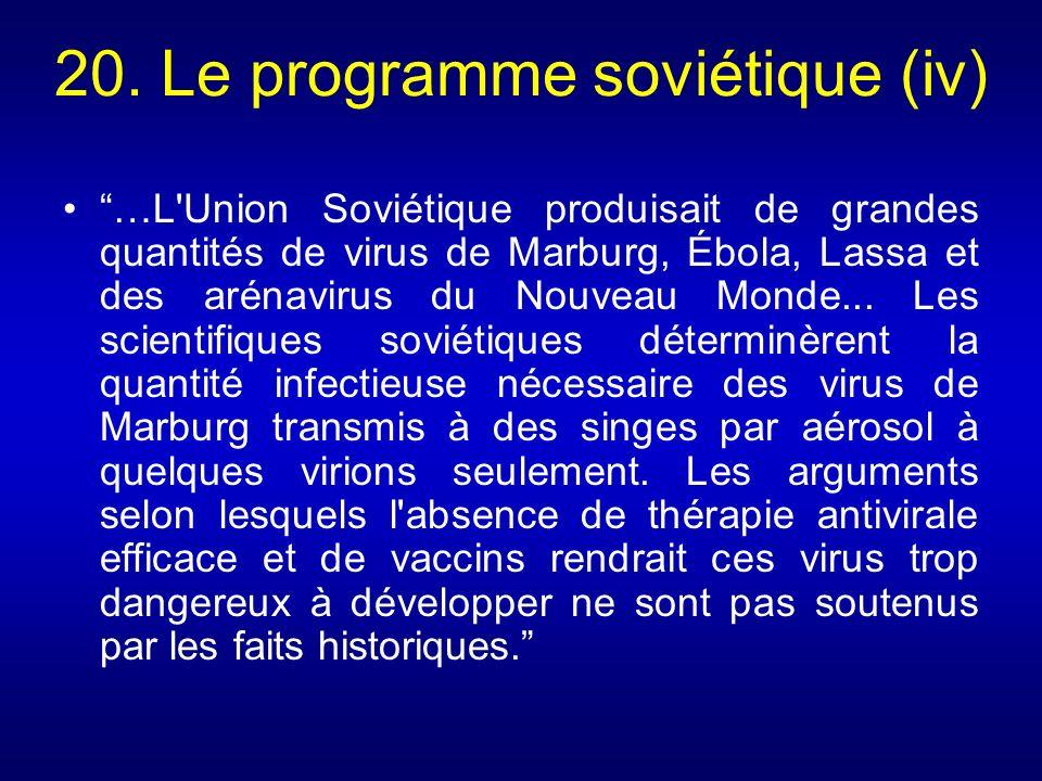 20. Le programme soviétique (iv) …L'Union Soviétique produisait de grandes quantités de virus de Marburg, Ébola, Lassa et des arénavirus du Nouveau Mo