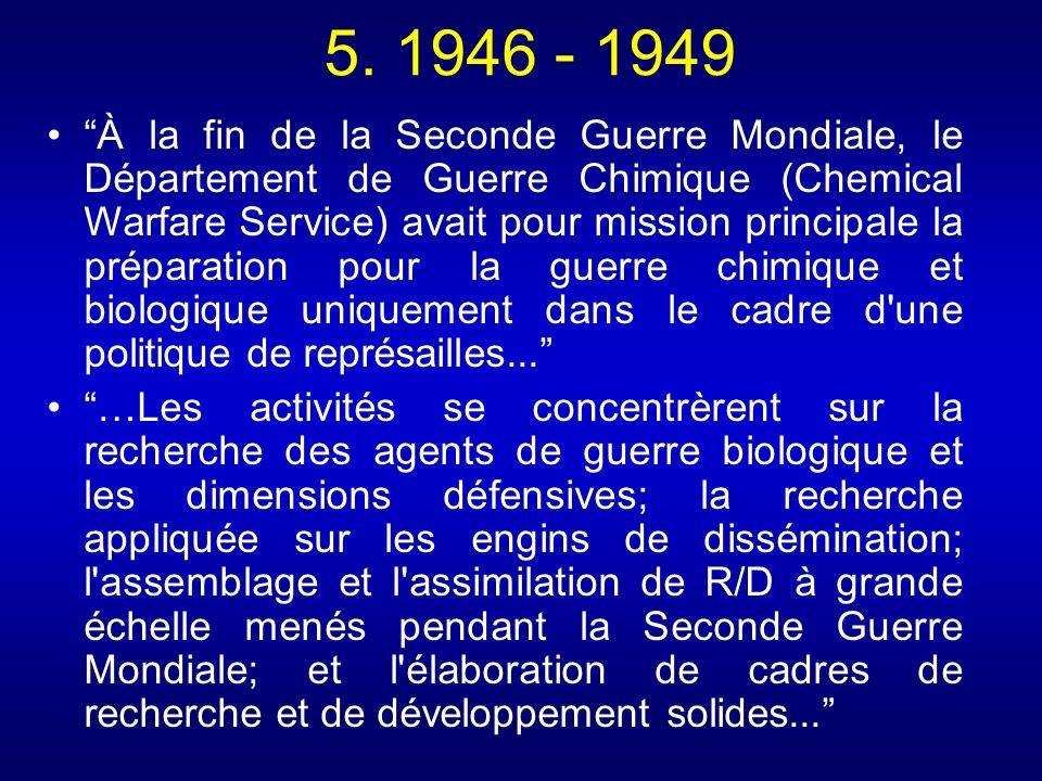 5. 1946 - 1949 À la fin de la Seconde Guerre Mondiale, le Département de Guerre Chimique (Chemical Warfare Service) avait pour mission principale la p