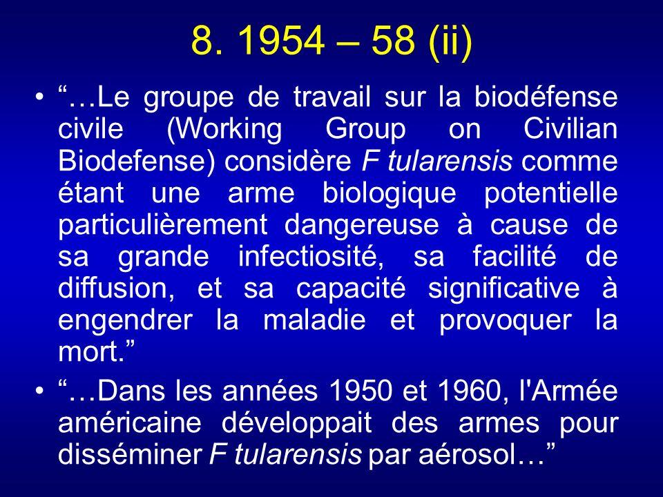 8. 1954 – 58 (ii) …Le groupe de travail sur la biodéfense civile (Working Group on Civilian Biodefense) considère F tularensis comme étant une arme bi