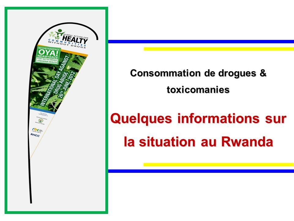 Consommation de drogues & toxicomanies Quelques informations sur la situation au Rwanda