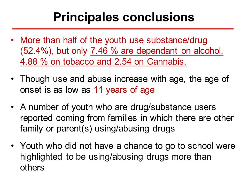 Principales conclusions More than half of the youth use substance/drug (52.4%), but only 7.46 % are dependant on alcohol, 4.88 % on tobacco and 2.54 on Cannabis.