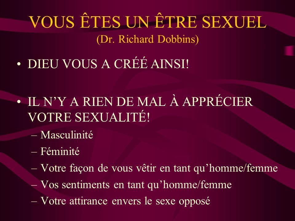 VOUS ÊTES UN ÊTRE SEXUEL (Dr.Richard Dobbins) DIEU VOUS A CRÉÉ AINSI.