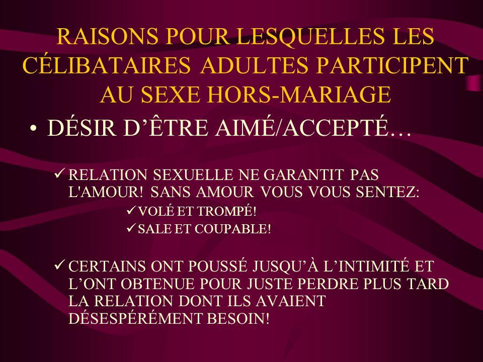 RAISONS POUR LESQUELLES LES CÉLIBATAIRES ADULTES PARTICIPENT AU SEXE HORS-MARIAGE DÉSIR DÊTRE AIMÉ/ACCEPTÉ… RELATION SEXUELLE NE GARANTIT PAS L AMOUR.