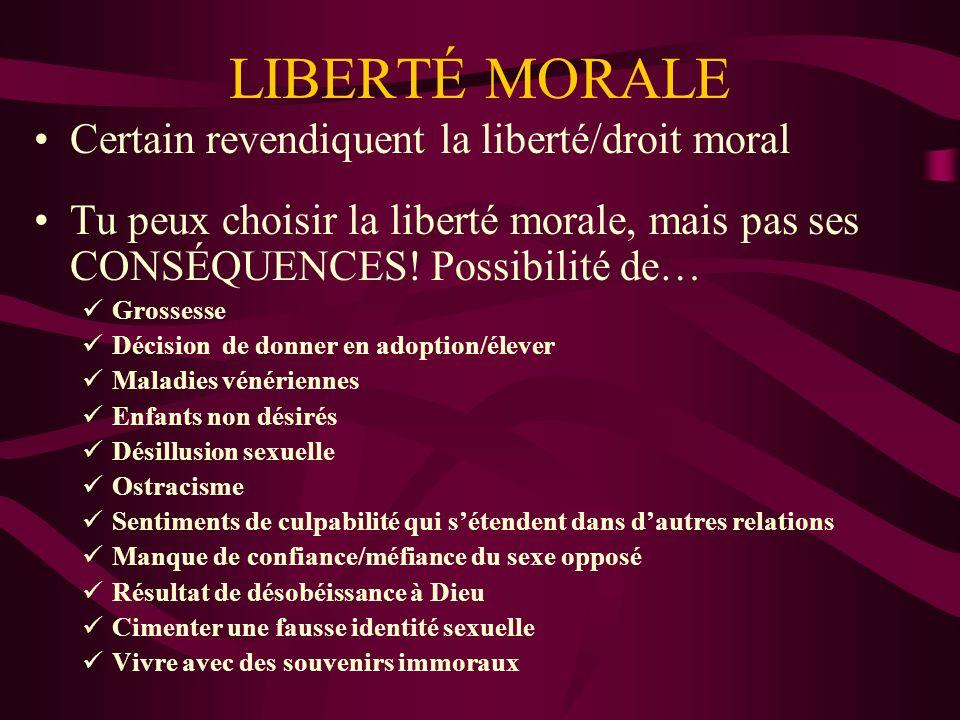 LIBERTÉ MORALE Certain revendiquent la liberté/droit moral Tu peux choisir la liberté morale, mais pas ses CONSÉQUENCES.
