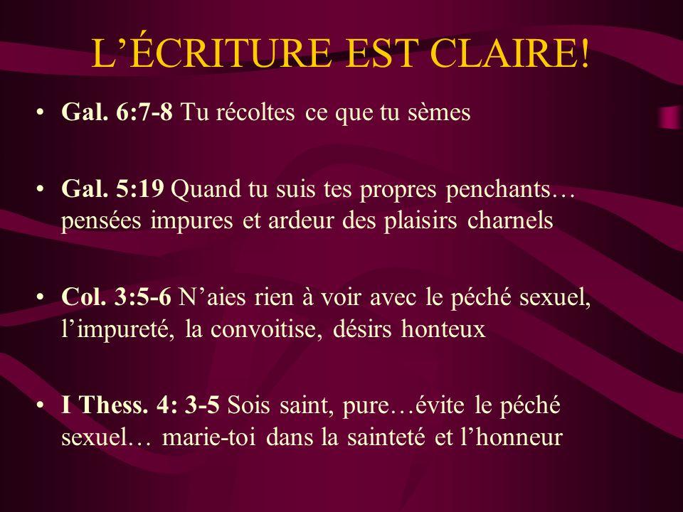 LÉCRITURE EST CLAIRE.Gal. 6:7-8 Tu récoltes ce que tu sèmes Gal.