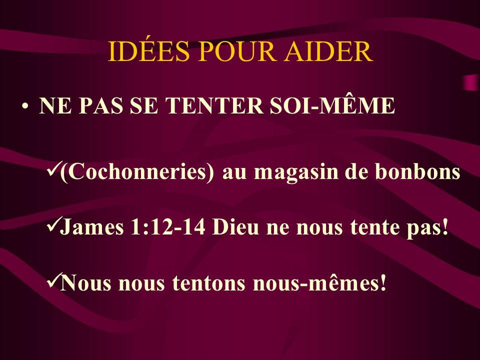 IDÉES POUR AIDER NE PAS SE TENTER SOI-MÊME (Cochonneries) au magasin de bonbons James 1:12-14 Dieu ne nous tente pas.