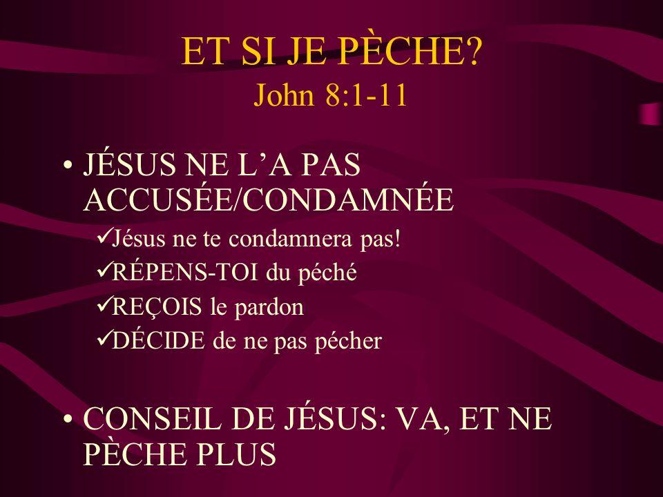 ET SI JE PÈCHE.John 8:1-11 JÉSUS NE LA PAS ACCUSÉE/CONDAMNÉE Jésus ne te condamnera pas.