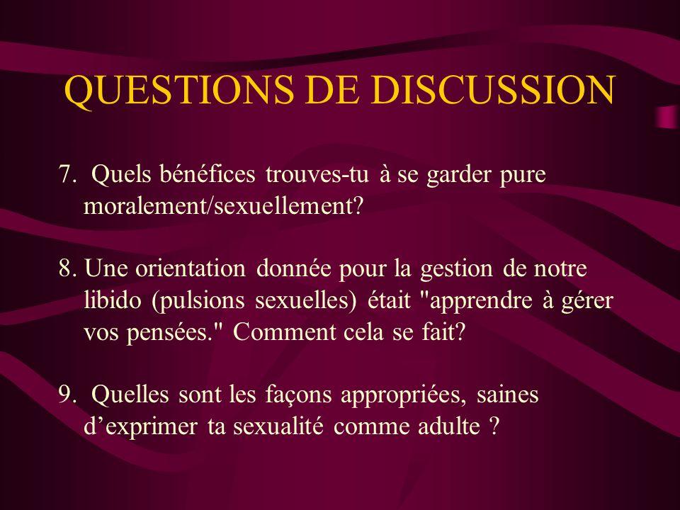 QUESTIONS DE DISCUSSION 7.Quels bénéfices trouves-tu à se garder pure moralement/sexuellement.