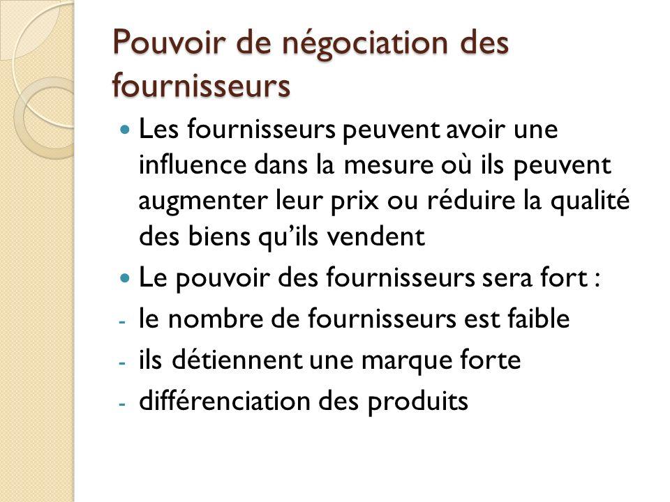 Pouvoir de négociation des fournisseurs Les fournisseurs peuvent avoir une influence dans la mesure où ils peuvent augmenter leur prix ou réduire la q