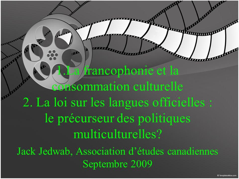 1.La francophonie et la consommation culturelle 2.
