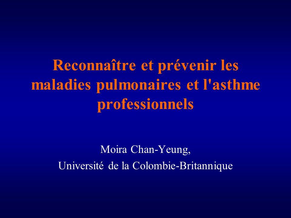Reconnaître et prévenir les maladies pulmonaires et l asthme professionnels Moira Chan-Yeung, Université de la Colombie-Britannique