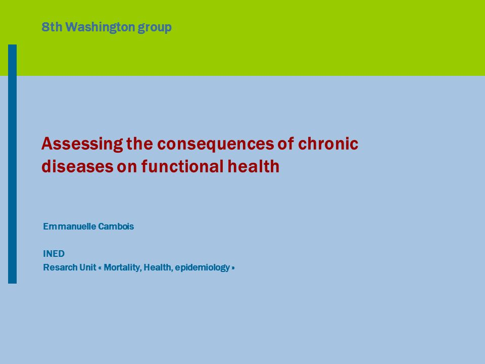 8th Washington group Assessing the consequences of chronic diseases on functional health Emmanuelle Cambois INED Resarch Unit « Mortality, Health, epidemiology »