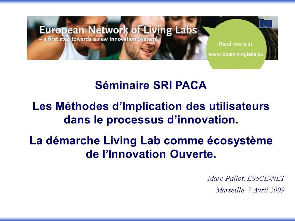 Marc Pallot, ESoCE-NET Marseille, 7 Avril 2009 Séminaire SRI PACA Les Méthodes dImplication des utilisateurs dans le processus dinnovation. La démarch