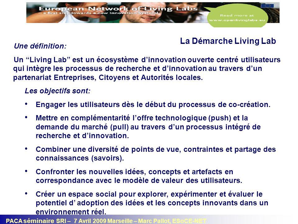 PACA séminaire SRI – 7 Avril 2009 Marseille – Marc Pallot, ESoCE-NET La Démarche Living Lab Une définition: Un Living Lab est un écosystème dinnovatio