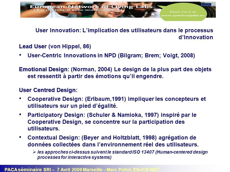 PACA séminaire SRI – 7 Avril 2009 Marseille – Marc Pallot, ESoCE-NET Limplication des utilisateurs dans le processus dInnovation Experience Design Experience Design: (Aarts & Marzano, 2003) se concentre plus sur la qualité de lexpérience de lutilisateur que sur le nombre de fonctionnalités.