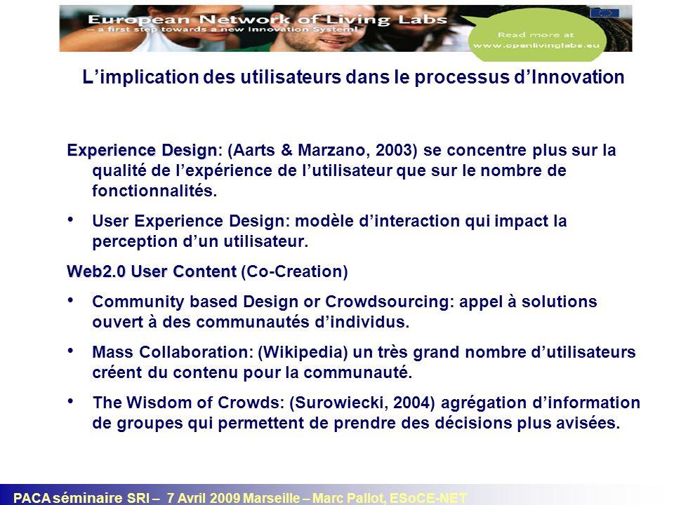 PACA séminaire SRI – 7 Avril 2009 Marseille – Marc Pallot, ESoCE-NET Limplication des utilisateurs dans le processus dInnovation Experience Design Exp