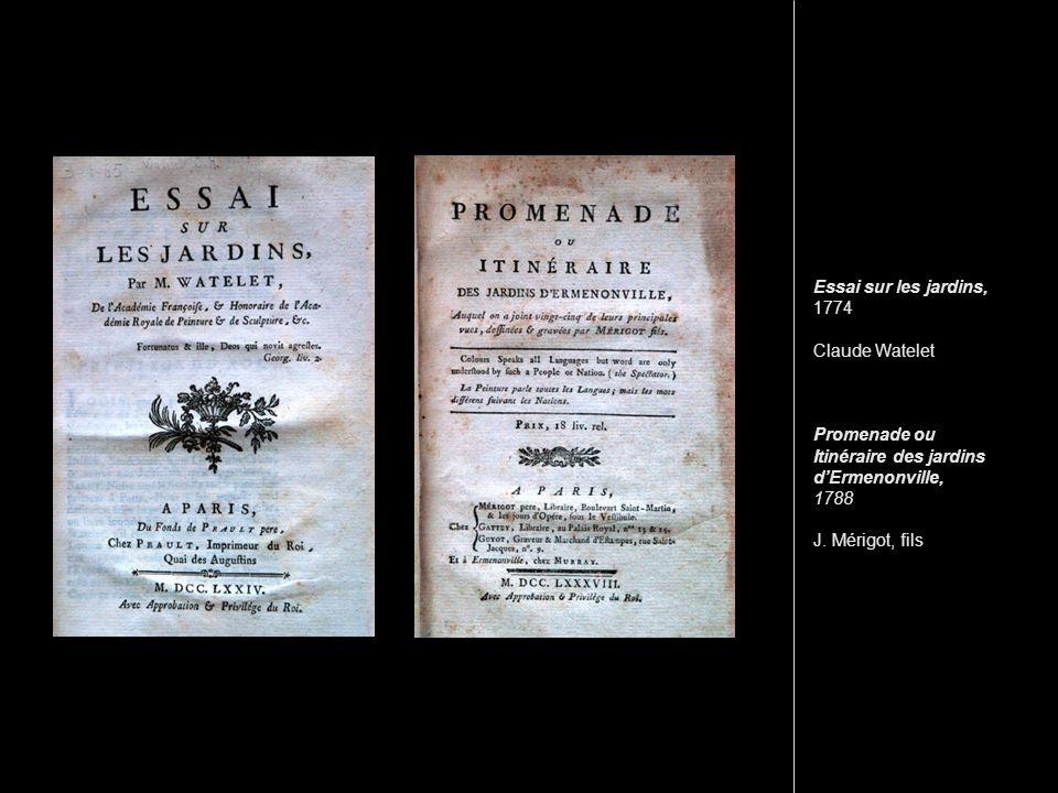 Essai sur les jardins, 1774 Claude Watelet Promenade ou Itinéraire des jardins dErmenonville, 1788 J. Mérigot, fils