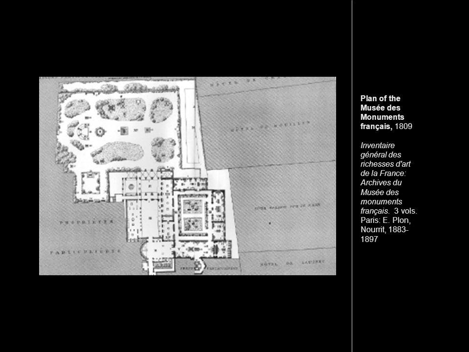 Plan of the Musée des Monuments français, 1809 Inventaire général des richesses d'art de la France: Archives du Musée des monuments français. 3 vols.