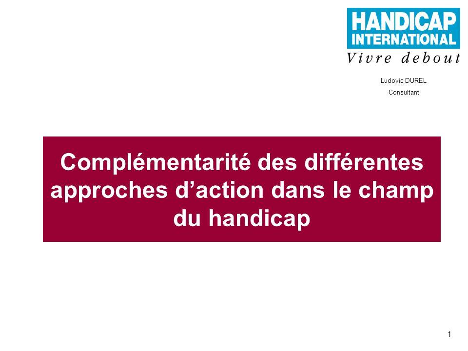 1 Complémentarité des différentes approches daction dans le champ du handicap Ludovic DUREL Consultant