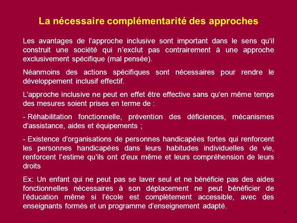 8 La nécessaire complémentarité des approches Les avantages de lapproche inclusive sont important dans le sens quil construit une société qui nexclut pas contrairement à une approche exclusivement spécifique (mal pensée).