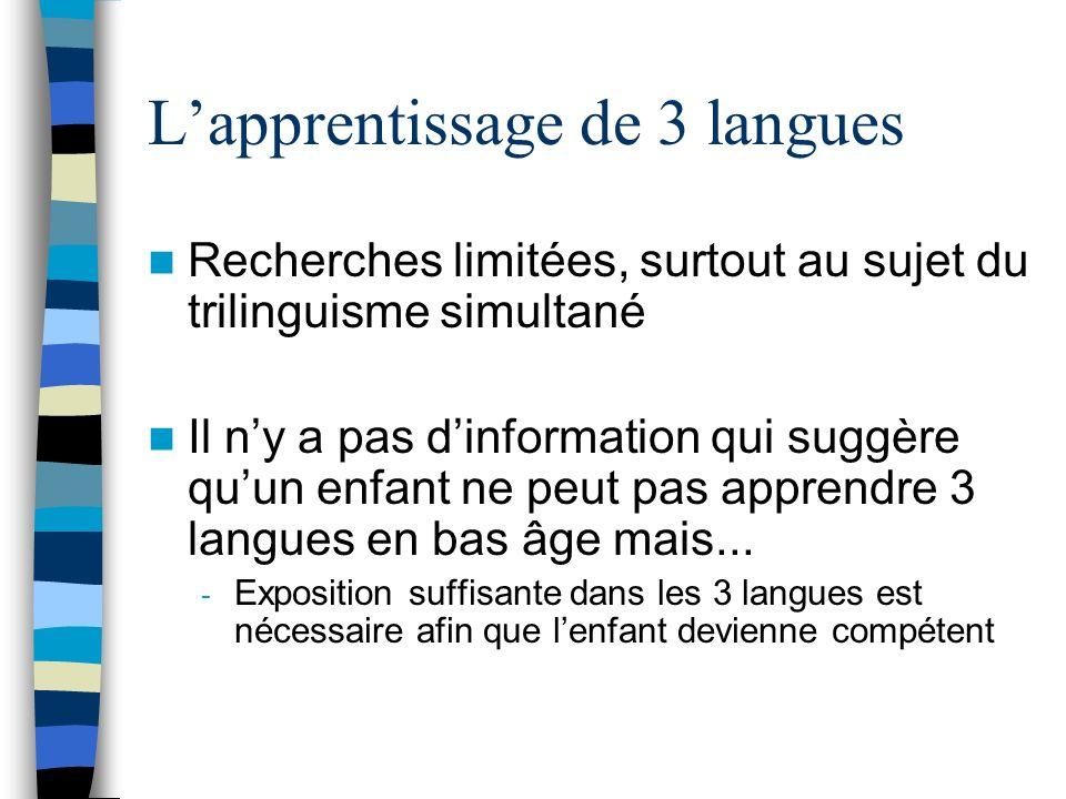 Lapprentissage de 3 langues Recherches limitées, surtout au sujet du trilinguisme simultané Il ny a pas dinformation qui suggère quun enfant ne peut p
