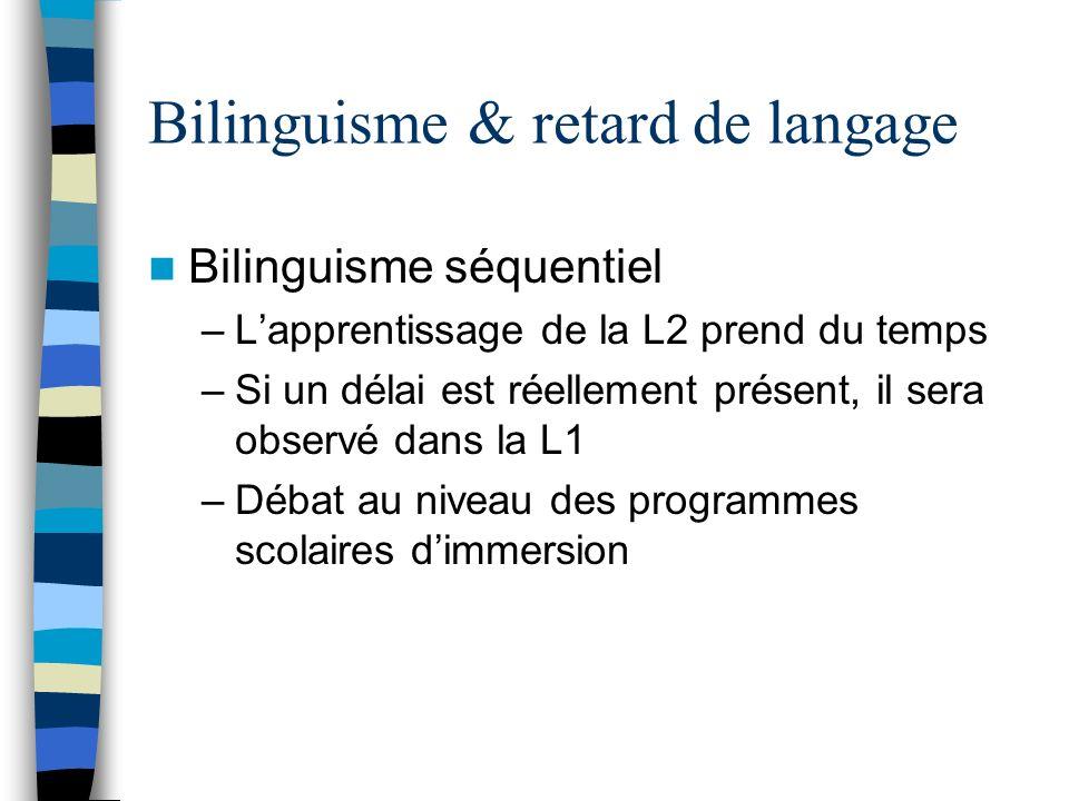 Bilinguisme & retard de langage Bilinguisme séquentiel –Lapprentissage de la L2 prend du temps –Si un délai est réellement présent, il sera observé da
