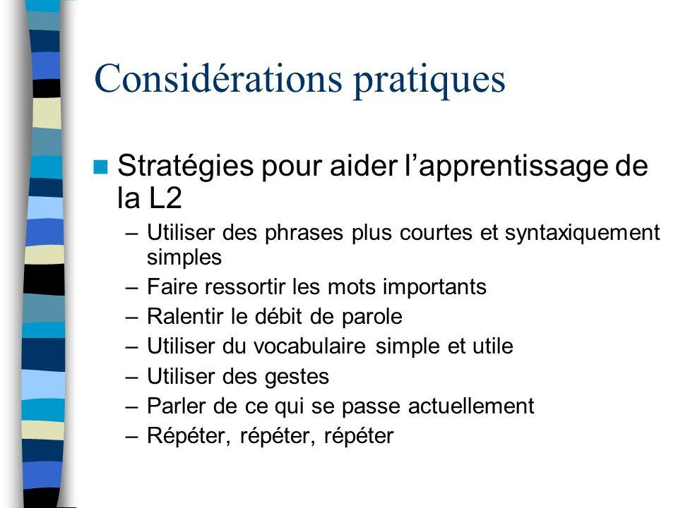 Considérations pratiques Stratégies pour aider lapprentissage de la L2 –Utiliser des phrases plus courtes et syntaxiquement simples –Faire ressortir l