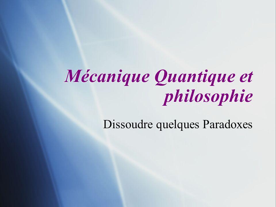Mécanique Quantique et philosophie Dissoudre quelques Paradoxes