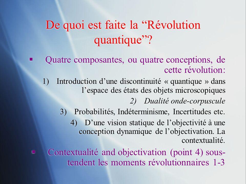 De quoi est faite la Révolution quantique? Quatre composantes, ou quatre conceptions, de cette révolution: 1)Introduction dune discontinuité « quantiq