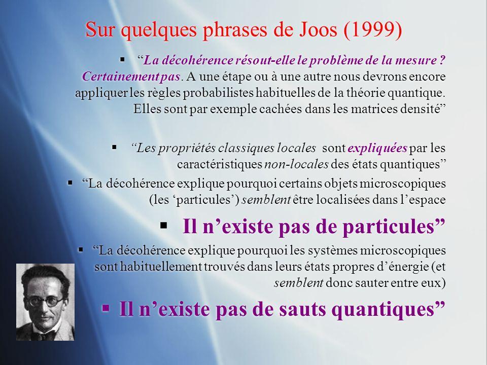 Sur quelques phrases de Joos (1999) La décohérence résout-elle le problème de la mesure ? Certainement pas. A une étape ou à une autre nous devrons en