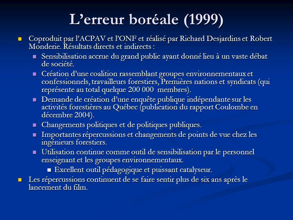 Lerreur boréale (1999) Coproduit par lACPAV et lONF et réalisé par Richard Desjardins et Robert Monderie.