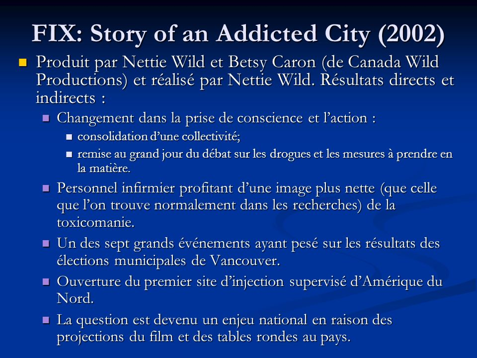 FIX: Story of an Addicted City (2002) Produit par Nettie Wild et Betsy Caron (de Canada Wild Productions) et réalisé par Nettie Wild.