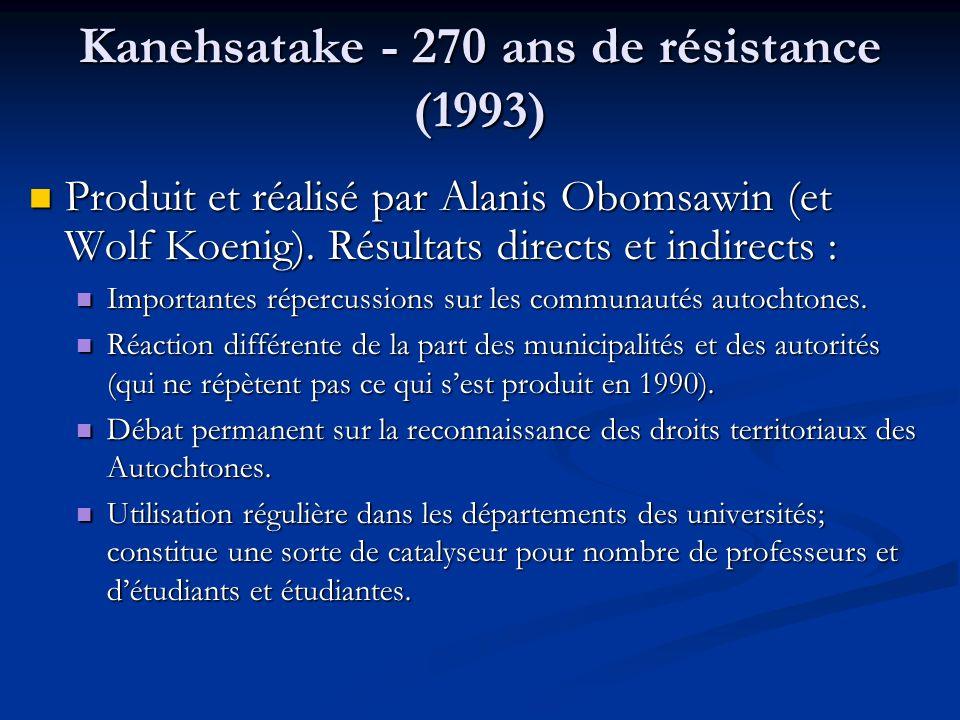 Kanehsatake - 270 ans de résistance (1993) Produit et réalisé par Alanis Obomsawin (et Wolf Koenig).