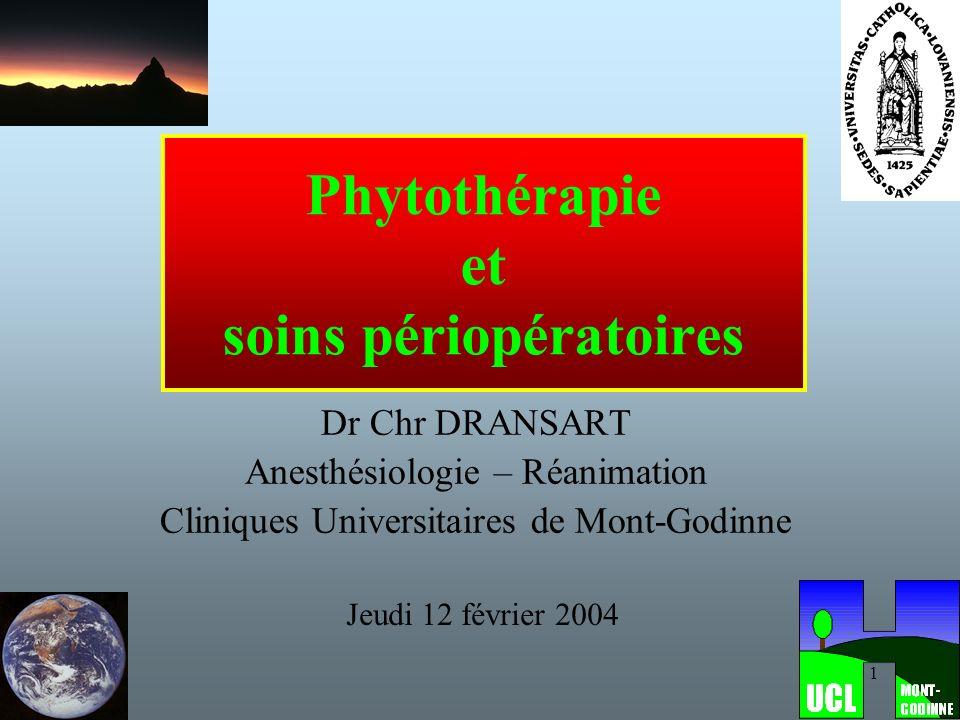 1 Phytothérapie et soins périopératoires Dr Chr DRANSART Anesthésiologie – Réanimation Cliniques Universitaires de Mont-Godinne Jeudi 12 février 2004