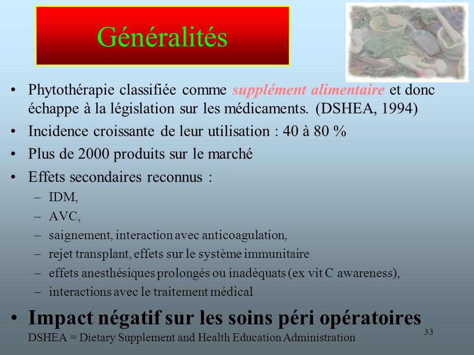 33 Généralités Phytothérapie classifiée comme supplément alimentaire et donc échappe à la législation sur les médicaments.