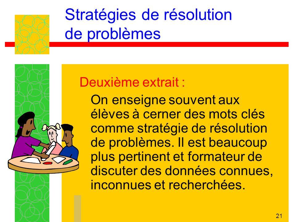 21 Stratégies de résolution de problèmes Deuxième extrait : On enseigne souvent aux élèves à cerner des mots clés comme stratégie de résolution de problèmes.