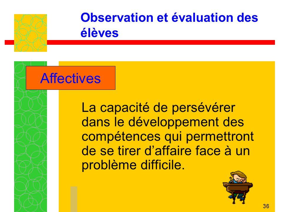 36 Observation et évaluation des élèves La capacité de persévérer dans le développement des compétences qui permettront de se tirer daffaire face à un problème difficile.