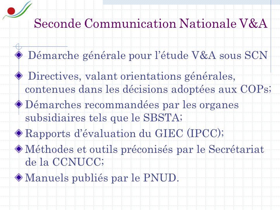 Seconde Communication Nationale V&A Démarche générale pour létude V&A sous SCN Directives, valant orientations générales, contenues dans les décisions adoptées aux COPs; Démarches recommandées par les organes subsidiaires tels que le SBSTA; Rapports dévaluation du GIEC (IPCC); Méthodes et outils préconisés par le Secrétariat de la CCNUCC; Manuels publiés par le PNUD.