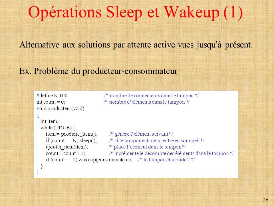 26 Opérations Sleep et Wakeup (1) Alternative aux solutions par attente active vues jusquà présent. Ex. Problème du producteur-consommateur #define N