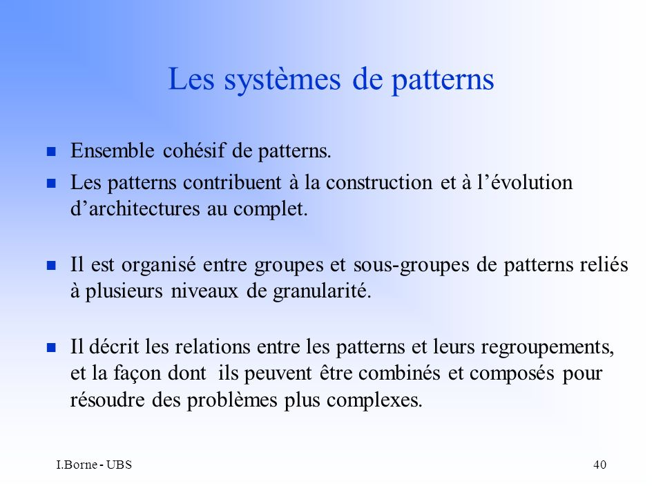 I.Borne - UBS40 Les systèmes de patterns n Ensemble cohésif de patterns.