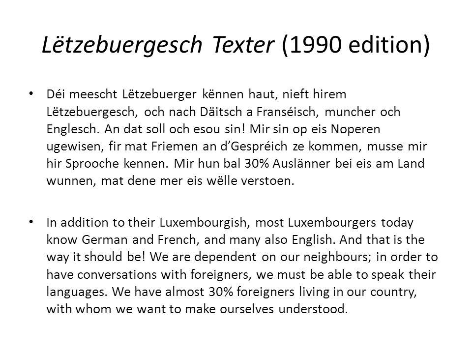 Lëtzebuergesch Texter (1990 edition) Déi meescht Lëtzebuerger kënnen haut, nieft hirem Lëtzebuergesch, och nach Däitsch a Franséisch, muncher och Englesch.