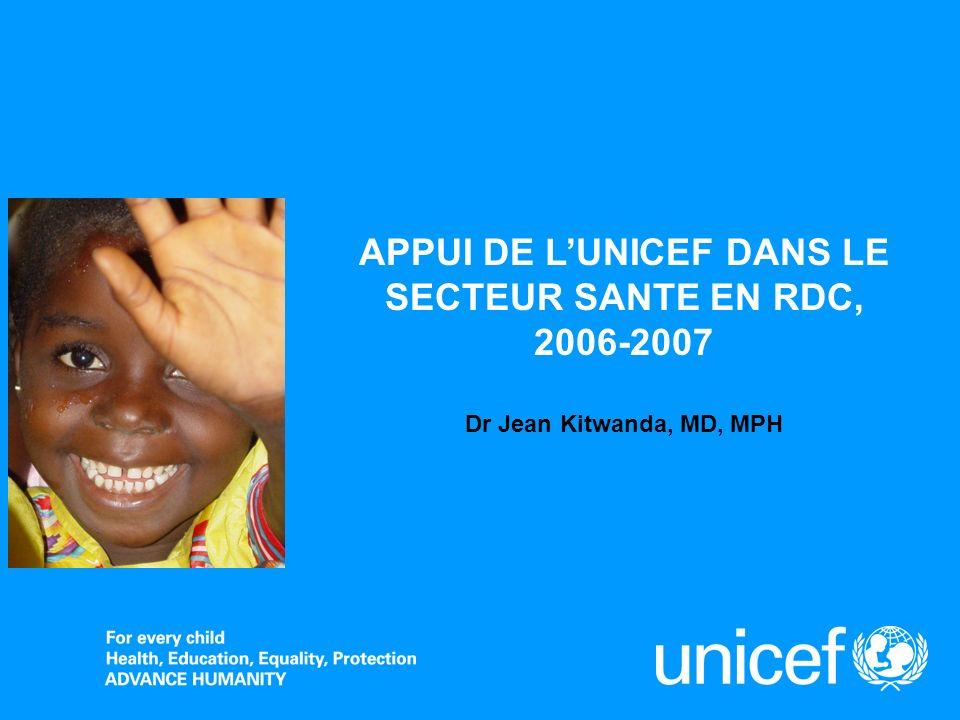 Programme de Coopération RDC-UNICEF 2006-2007 Types dappui –Cash : au Gouvernement et aux ONGs (société civile) –Supply (equipement) –Appui technique : Planification, Coordination, Supervision, Suivi&Evaluation