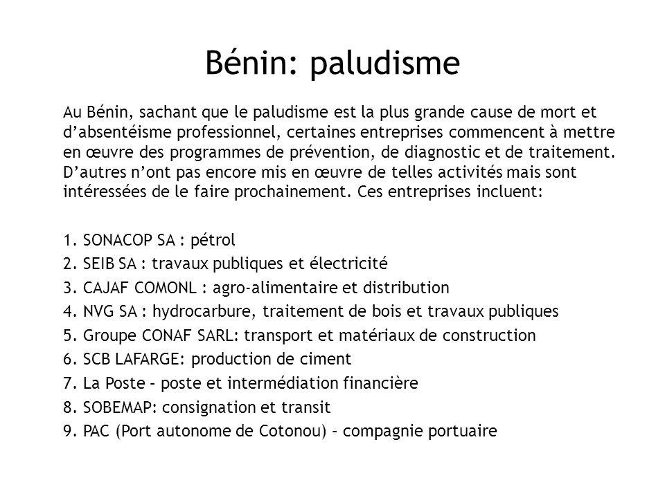 Bénin: paludisme Au Bénin, sachant que le paludisme est la plus grande cause de mort et dabsentéisme professionnel, certaines entreprises commencent à mettre en œuvre des programmes de prévention, de diagnostic et de traitement.