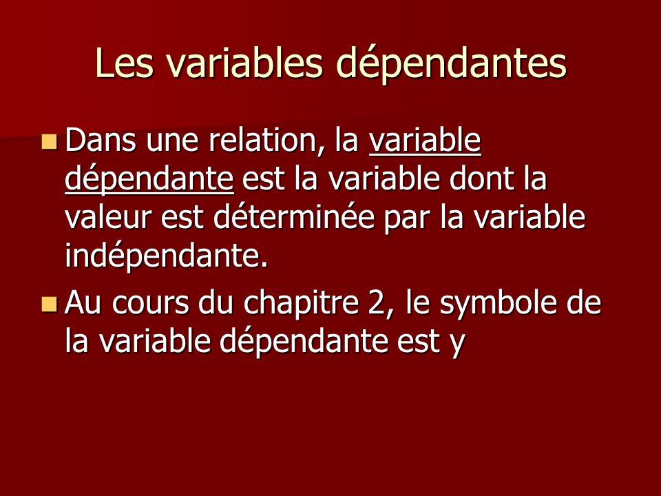 Les variables dépendantes Dans une relation, la variable dépendante est la variable dont la valeur est déterminée par la variable indépendante. Dans u