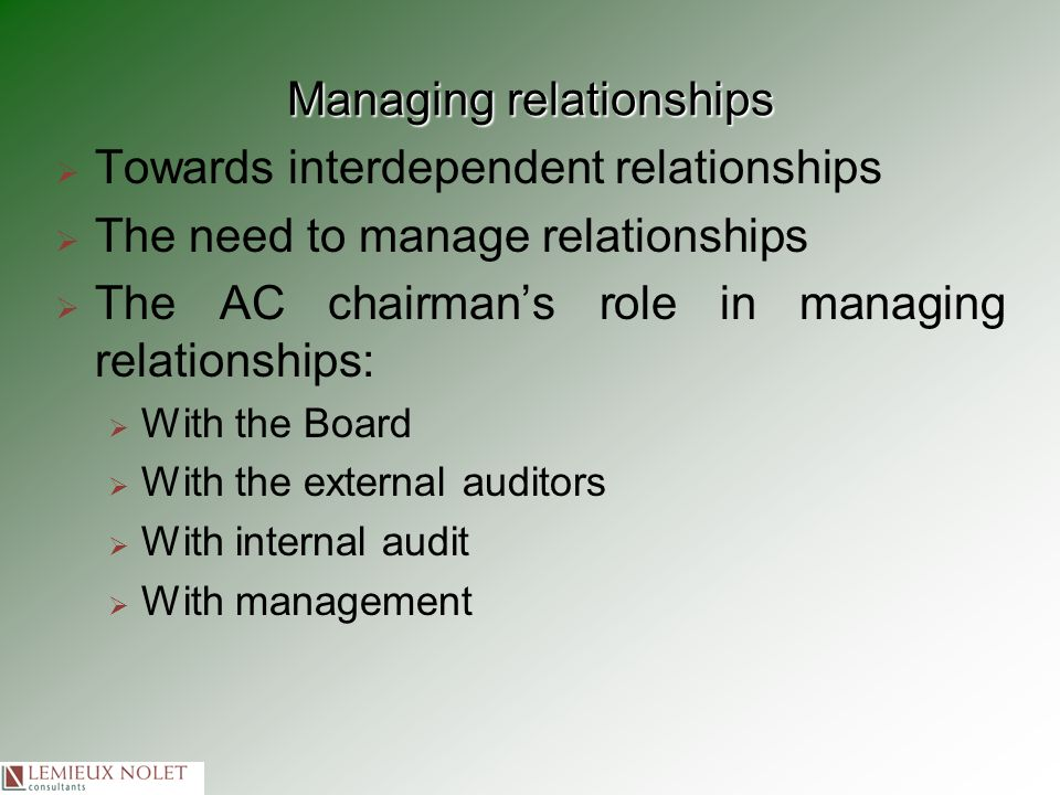 Managing relationships Towards interdependent relationships The need to manage relationships The AC chairmans role in managing relationships: With the
