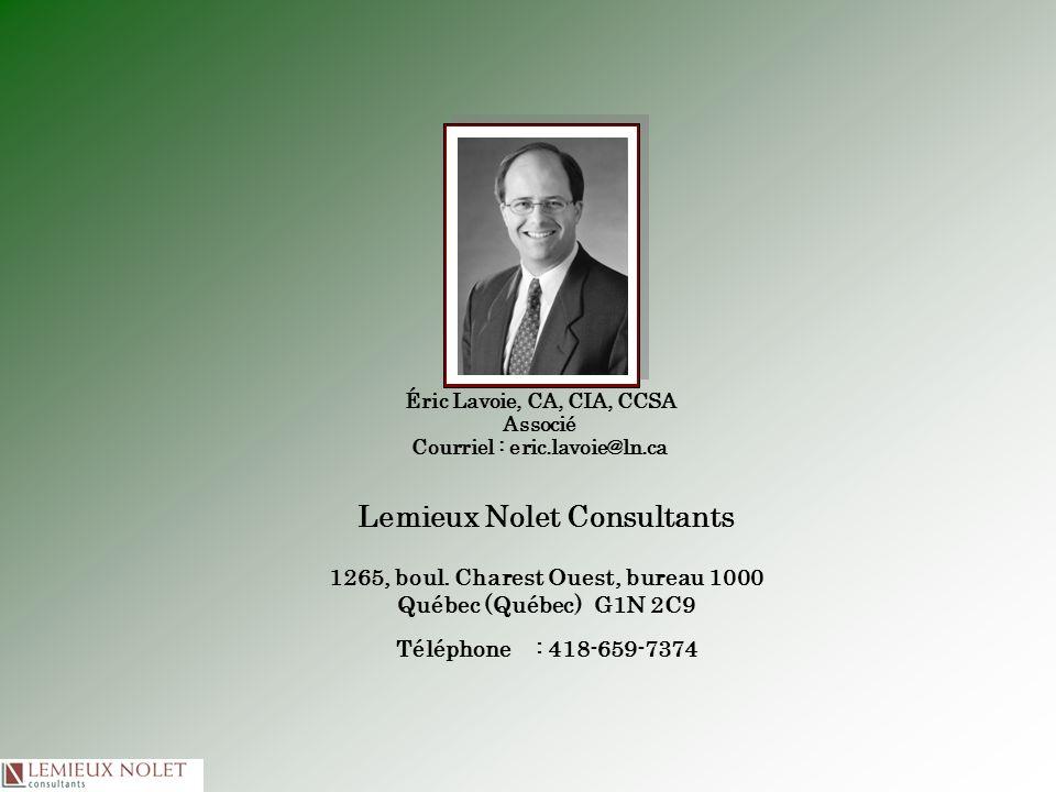 Lemieux Nolet Consultants 1265, boul. Charest Ouest, bureau 1000 Québec (Québec) G1N 2C9 Téléphone : 418-659-7374 Éric Lavoie, CA, CIA, CCSA Associé C