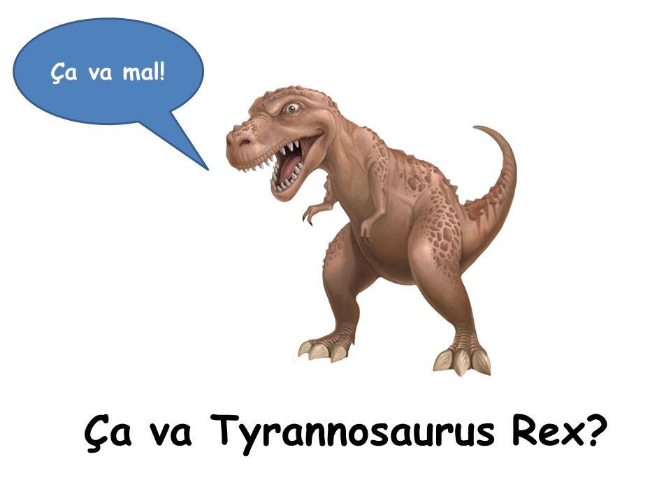 Ça va Tyrannosaurus Rex? Ça va mal!