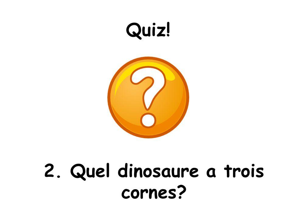 Quiz! 2. Quel dinosaure a trois cornes?